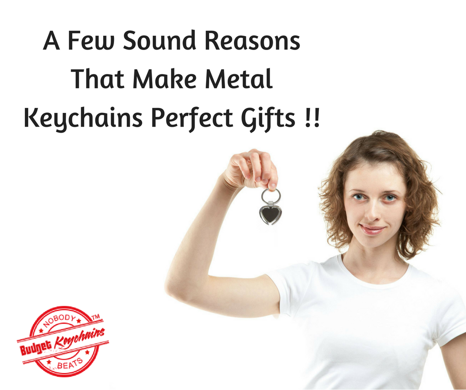A Few Sound Reasons That Make Metal Keychains Perfect Gifts !!