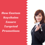 How Custom Keychains Ensure Targeted Promotions