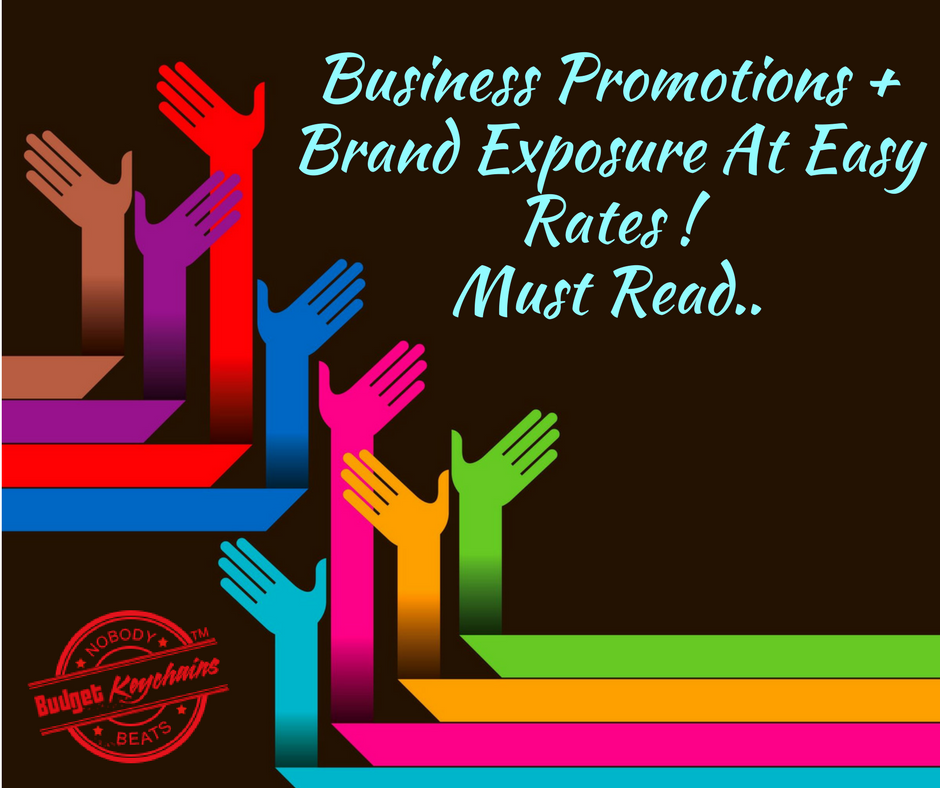 Business Promotions + Brand Exposure At Easy rates! Must Read..