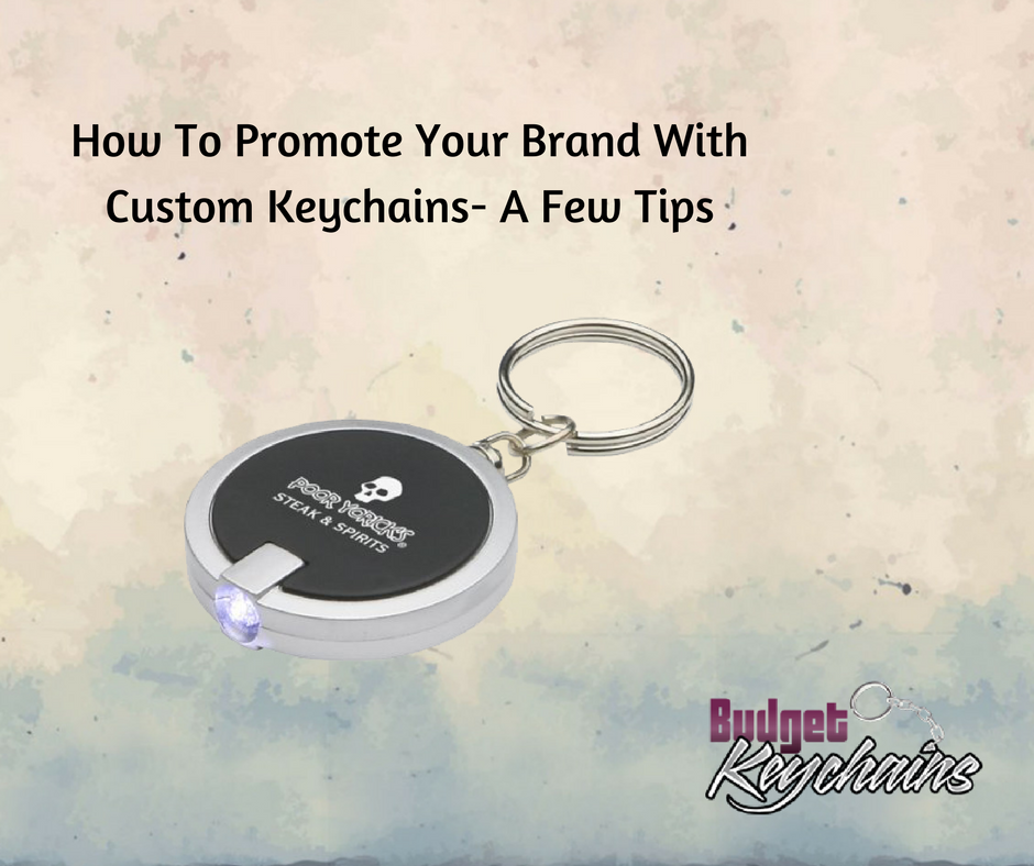 How To Promote Your Brand With Custom Keychains- A Few Tips