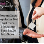 Personalized  Keychains Not Just Turn Heads But Turn Leads Into Sales!