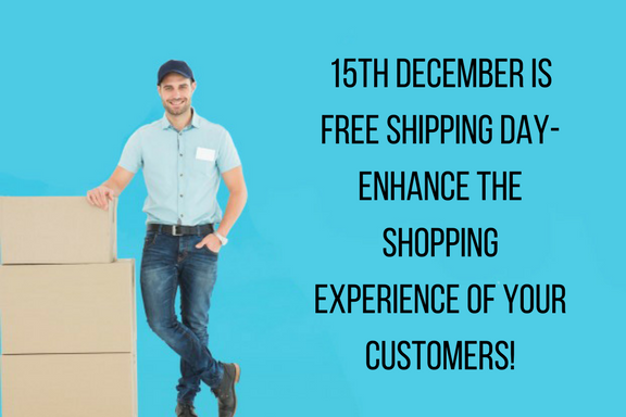 15th December Is Free Shipping Day- Enhance The Shopping Experience Of Your Customers