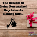 The Benefits Of Giving Personalized Keychains As Holiday Gifts