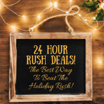 24 Hour Rush Deals – The Best Way To  Beat The Holiday Rush