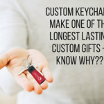 Custom Keychains Make One of the Longest Lasting Custom Gifts – Know Why