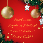 How Custom Keychains Make A Perfect Christmas Season Gift