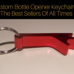 Custom Bottle Opener Keychains- The Best Sellers Of All Times