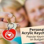 Personalized Acrylic Keychains- Popular Keyrings That Are Easy On Your Wallets!