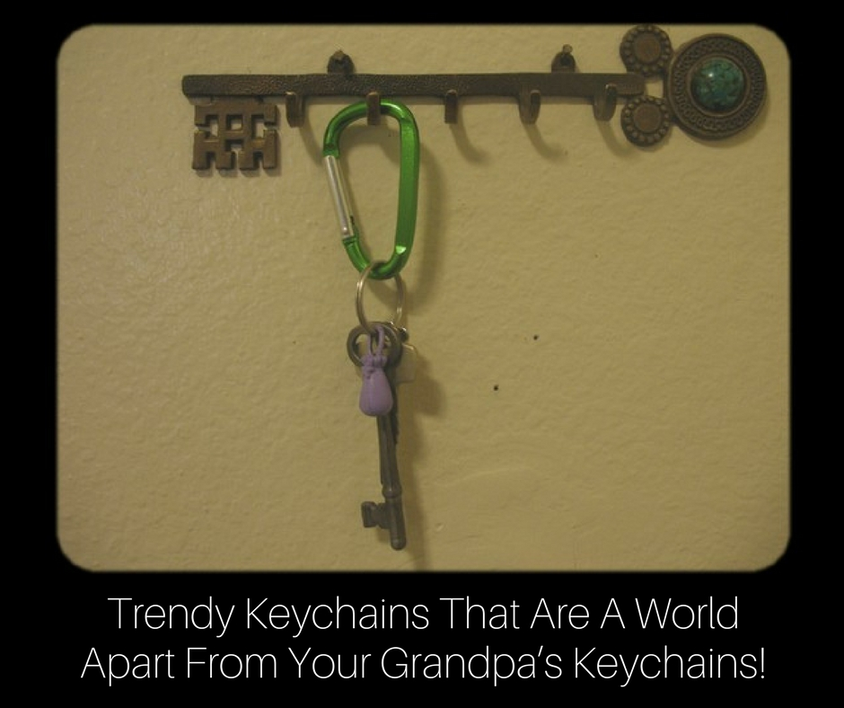 Trendy Keychains That Are A World Apart From Your Grandpa's Keychains