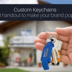 How Promotional Keychains Keep Your Brand Popular?