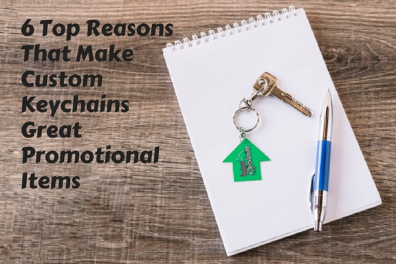 6 Top Reasons That Make Custom Keychains Great Promotional Items