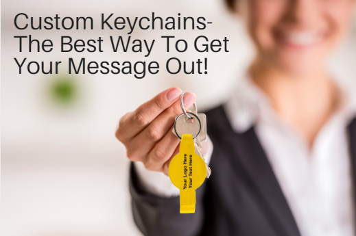 Custom Keychains- The Best Way To Get Your Message Out Without Any Sales Pitch