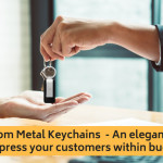Custom Metal Keychains – Classic Business Gifts That Won't Cost You A Fortune