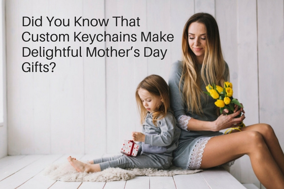 Did You Know That Custom Keychains Make Delightful Mother's Day Gifts_