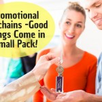 Promotional Keychains -Good Things Come in Small Pack