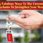 5 Fabulous Ways To Use Custom Keychains To Strengthen Your Brand