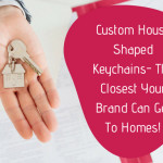 Custom House Shaped Keychains- The Closest Your Brand  Can Get To Homes
