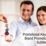Promotional Keychains- Brand Promotion at Its Subtlest Best!