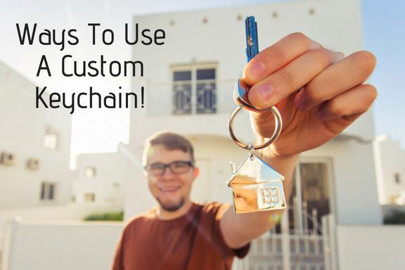 Ways To Use A Custom Keychain!