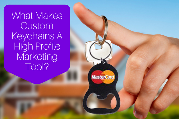 What Makes Custom Keychains A High Profile Marketing Tool_