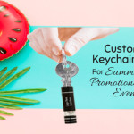 Custom Keychains For Summer Promotional Events – A Few Tips!