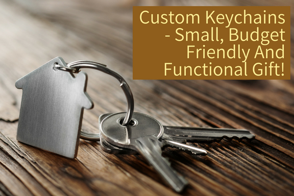 Custom Keychains - Small, budget friendly and functional Gift!
