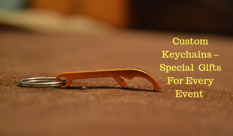 Custom Keychains – Special Gifts For Every Event