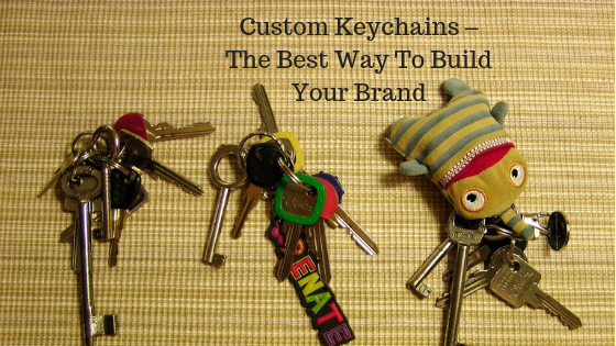 Custom Keychains – The Best Way To Build Your Brand